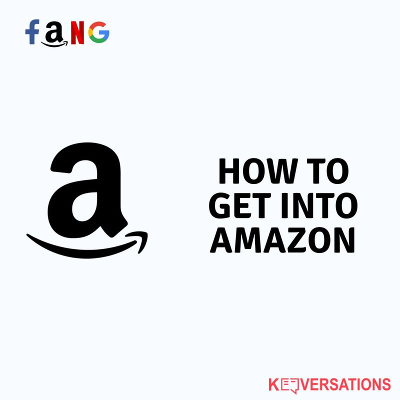 How To Get Into Amazon - FANG - Konversations Community